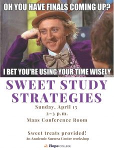 "Picture of Willy Wonka. Text is ""Oh you have finals coming up? I bet you're using your time wisely."" Sweet Study Strategies Workshop on Sunday, April 15 from 2 to 3 p.m. in Maas Conference Room. Sweet treats are provided!"