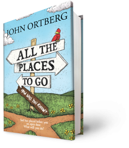 John Ortberg All the Places to Go