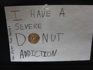 I have a severe donut addiction.