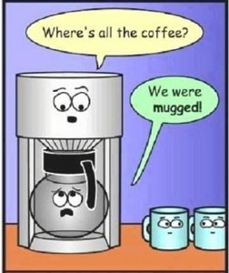 Where's all the coffee? We were mugged!
